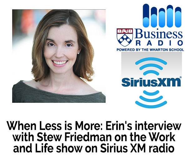 When Less is More: Erin's interview with Stew Friedman on the Work and Life show on Sirius XM radio